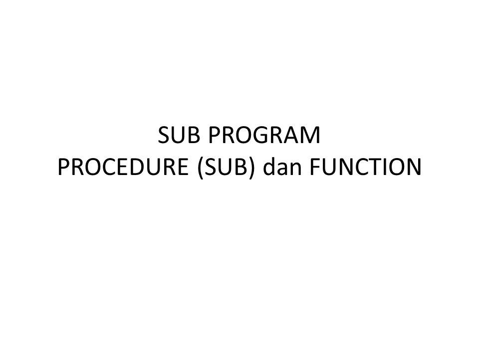 SUB PROGRAM PROCEDURE (SUB) dan FUNCTION