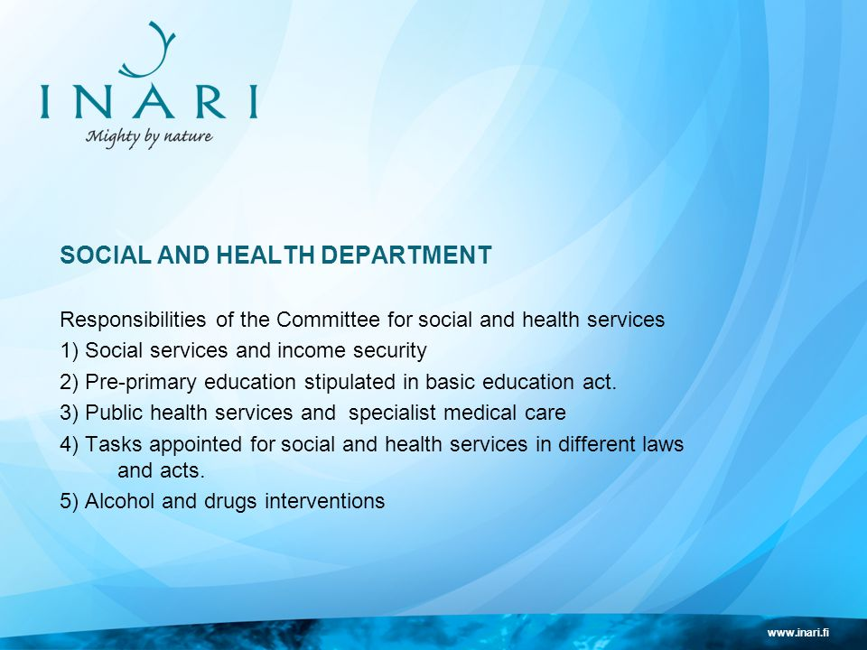 www.inari.fi SOCIAL AND HEALTH DEPARTMENT Responsibilities of the Committee for social and health services 1) Social services and income security 2) Pre-primary education stipulated in basic education act.