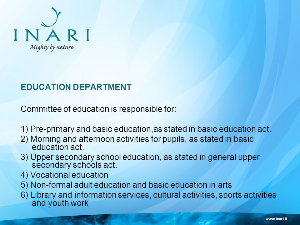 www.inari.fi EDUCATION DEPARTMENT Committee of education is responsible for: 1) Pre-primary and basic education,as stated in basic education act.