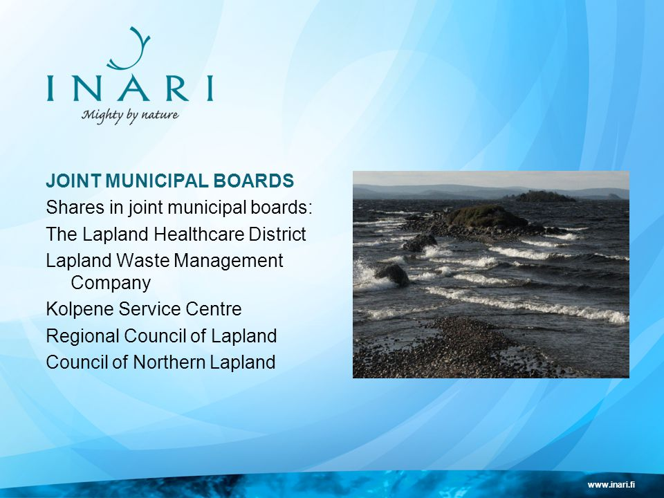 www.inari.fi JOINT MUNICIPAL BOARDS Shares in joint municipal boards: The Lapland Healthcare District Lapland Waste Management Company Kolpene Service Centre Regional Council of Lapland Council of Northern Lapland