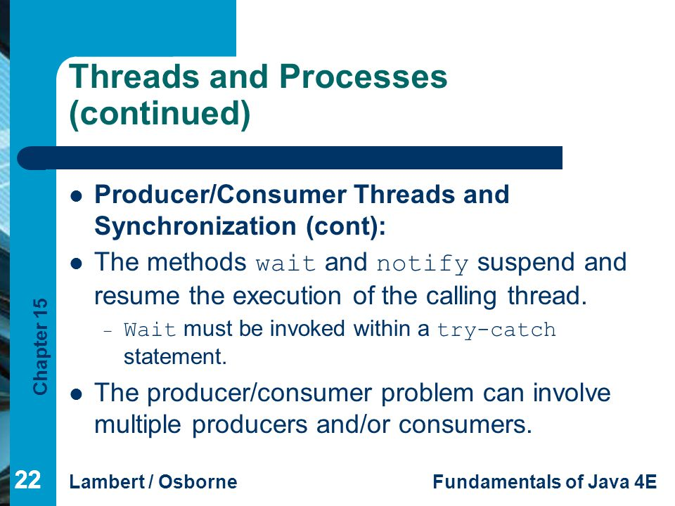 Chapter 15 Lambert / OsborneFundamentals of Java 4E 22 Threads and Processes (continued) Producer/Consumer Threads and Synchronization (cont): The met