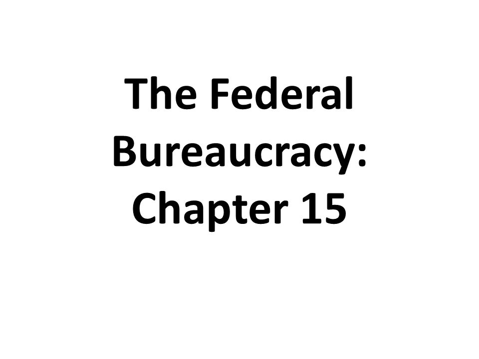 The Federal Bureaucracy: Chapter 15
