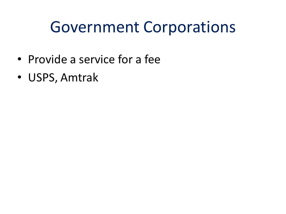 Government Corporations Provide a service for a fee USPS, Amtrak