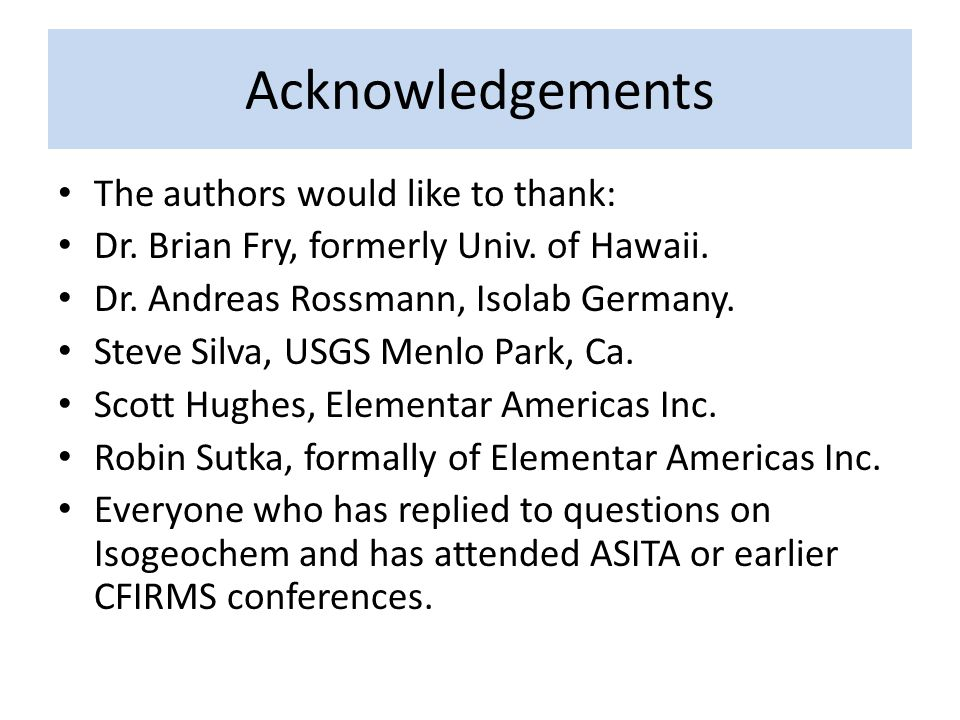 Acknowledgements The authors would like to thank: Dr. Brian Fry, formerly Univ. of Hawaii. Dr. Andreas Rossmann, Isolab Germany. Steve Silva, USGS Men