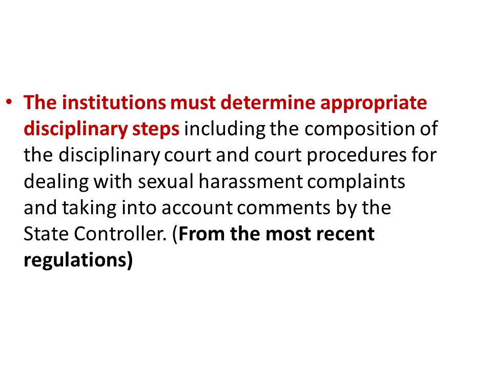 The institutions must determine appropriate disciplinary steps including the composition of the disciplinary court and court procedures for dealing with sexual harassment complaints and taking into account comments by the State Controller.