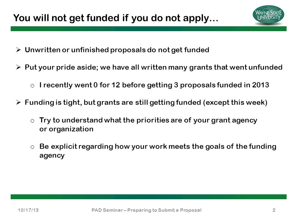You will not get funded if you do not apply… 10/17/13PAD Seminar – Preparing to Submit a Proposal2  Unwritten or unfinished proposals do not get fund