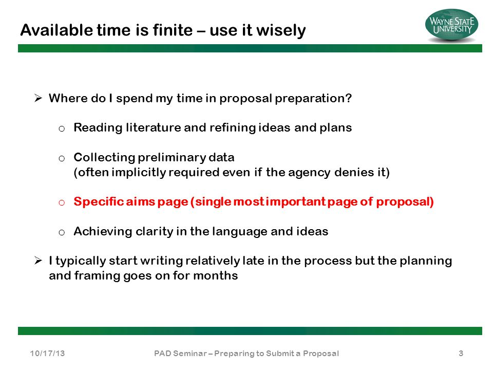 Available time is finite – use it wisely 10/17/13PAD Seminar – Preparing to Submit a Proposal3  Where do I spend my time in proposal preparation? o R