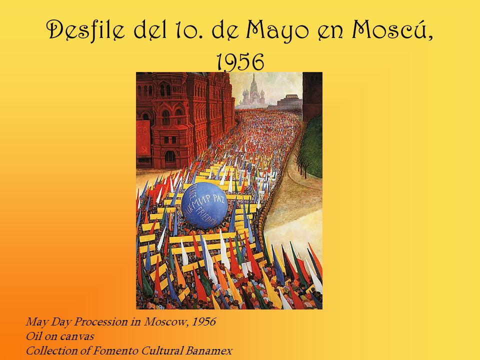 Desfile del 1o. de Mayo en Moscú, 1956 May Day Procession in Moscow, 1956 Oil on canvas Collection of Fomento Cultural Banamex
