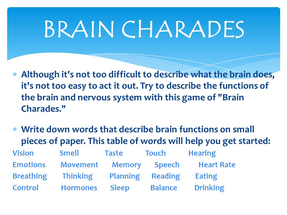  Although it s not too difficult to describe what the brain does, it s not too easy to act it out.