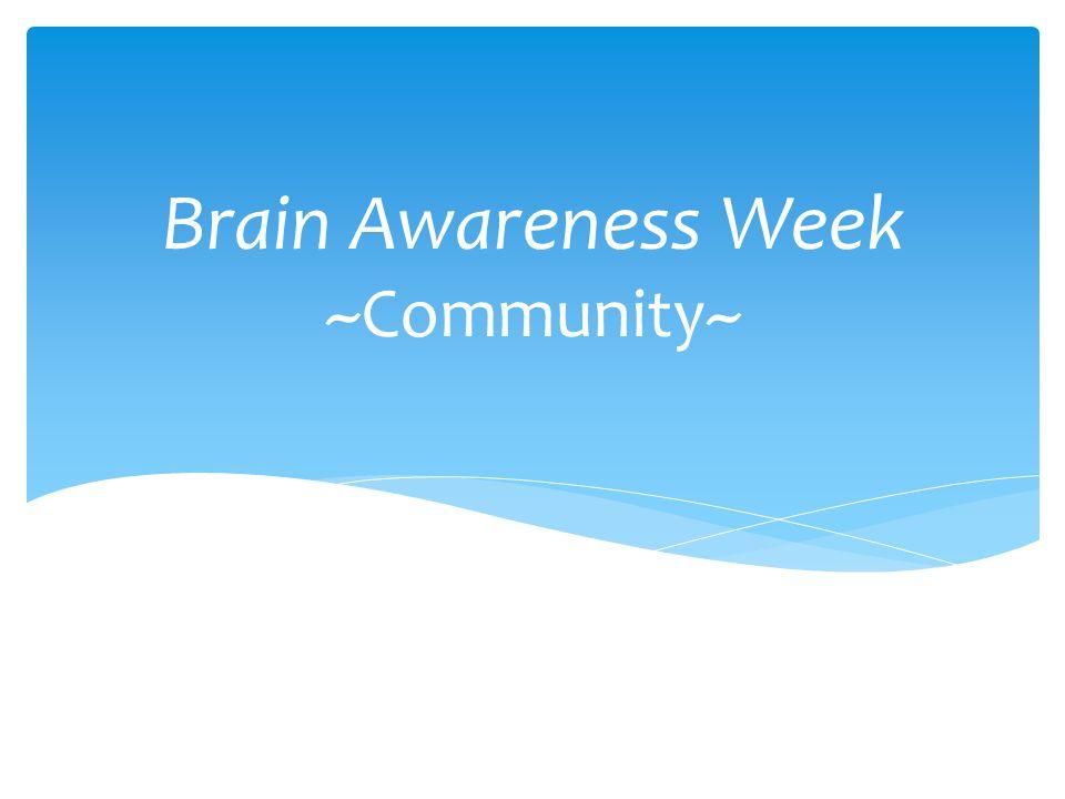 Brain Awareness Week ~Community~