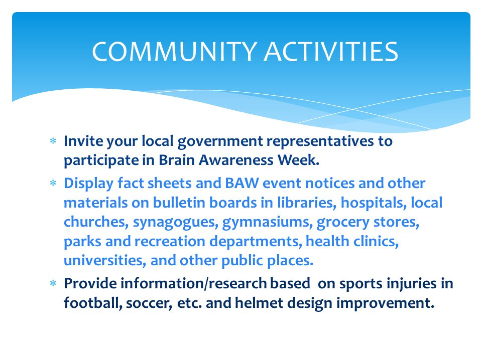  Invite your local government representatives to participate in Brain Awareness Week.