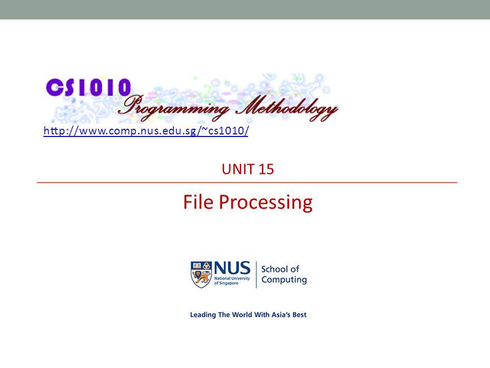 http://www.comp.nus.edu.sg/~cs1010/ UNIT 15 File Processing
