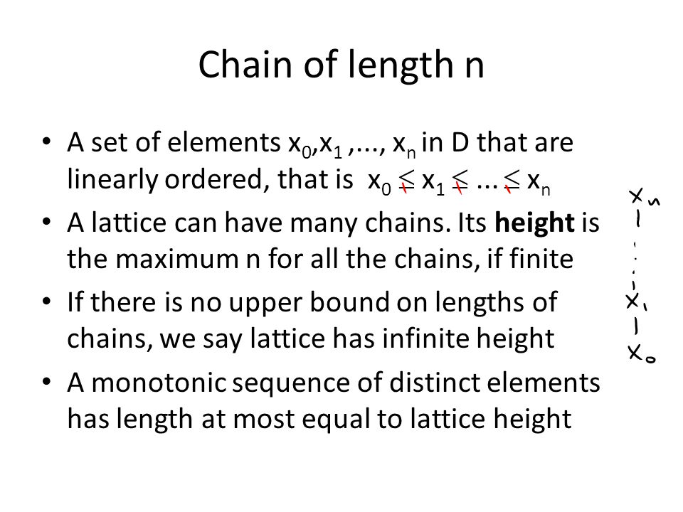Chain of length n A set of elements x 0,x 1,..., x n in D that are linearly ordered, that is x 0  x 1 ...