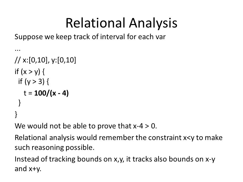 Relational Analysis Suppose we keep track of interval for each var...