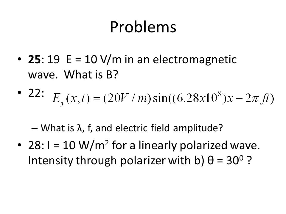 Problems 25: 19 E = 10 V/m in an electromagnetic wave.