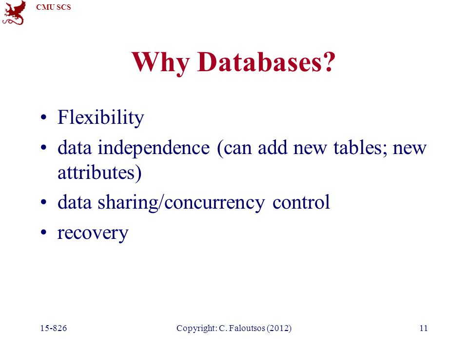 CMU SCS 15-826Copyright: C. Faloutsos (2012)11 Why Databases.