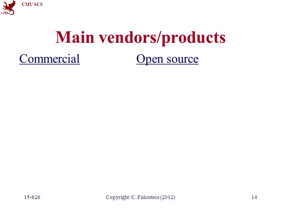 CMU SCS 15-826Copyright: C. Faloutsos (2012)14 Main vendors/products CommercialOpen source