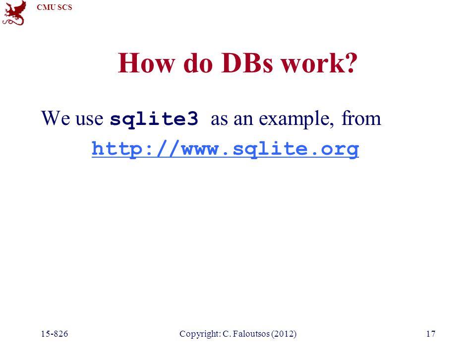 CMU SCS 15-826Copyright: C. Faloutsos (2012)17 How do DBs work.