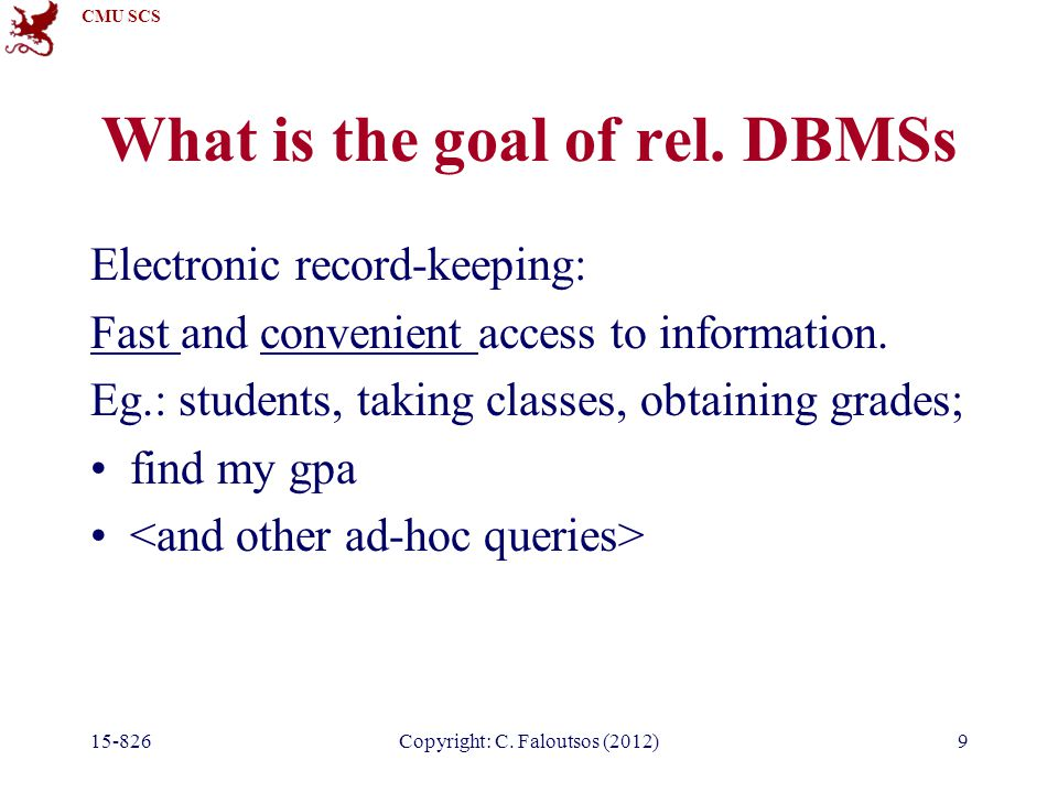 CMU SCS 15-826Copyright: C. Faloutsos (2012)10 Why Databases?