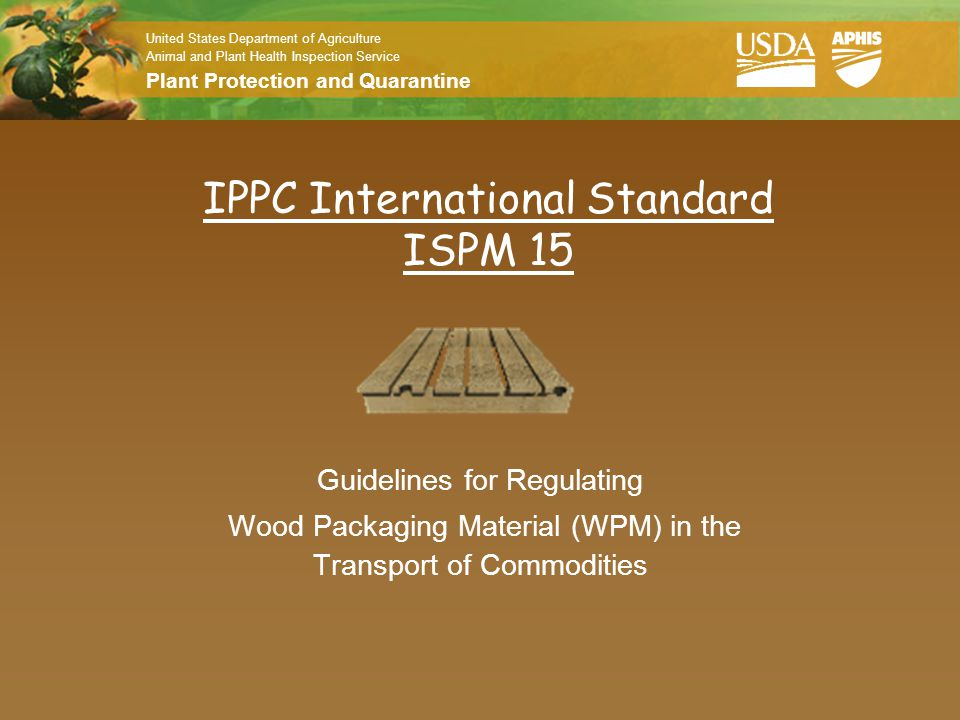 United States Department of Agriculture Animal and Plant Health Inspection Service Plant Protection and Quarantine ALSC and Inspection Agency Responsibilities (MOU) Inspection Agencies accredited by ALSC audit facilities producing and quality marking of wood packaging (WP) for conformance to ISPM15.