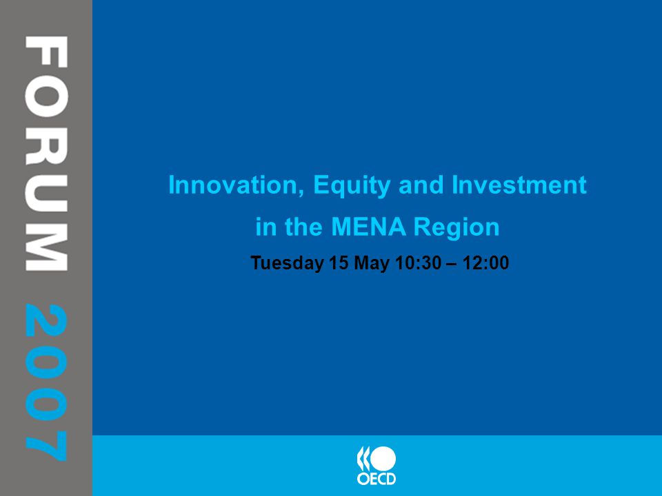Innovation, Equity and Investment in the MENA Region Tuesday 15 May 10:30 – 12:00