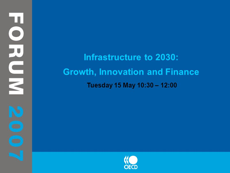 Infrastructure to 2030: Growth, Innovation and Finance Tuesday 15 May 10:30 – 12:00