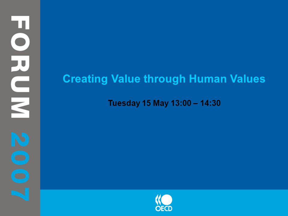Creating Value through Human Values Tuesday 15 May 13:00 – 14:30