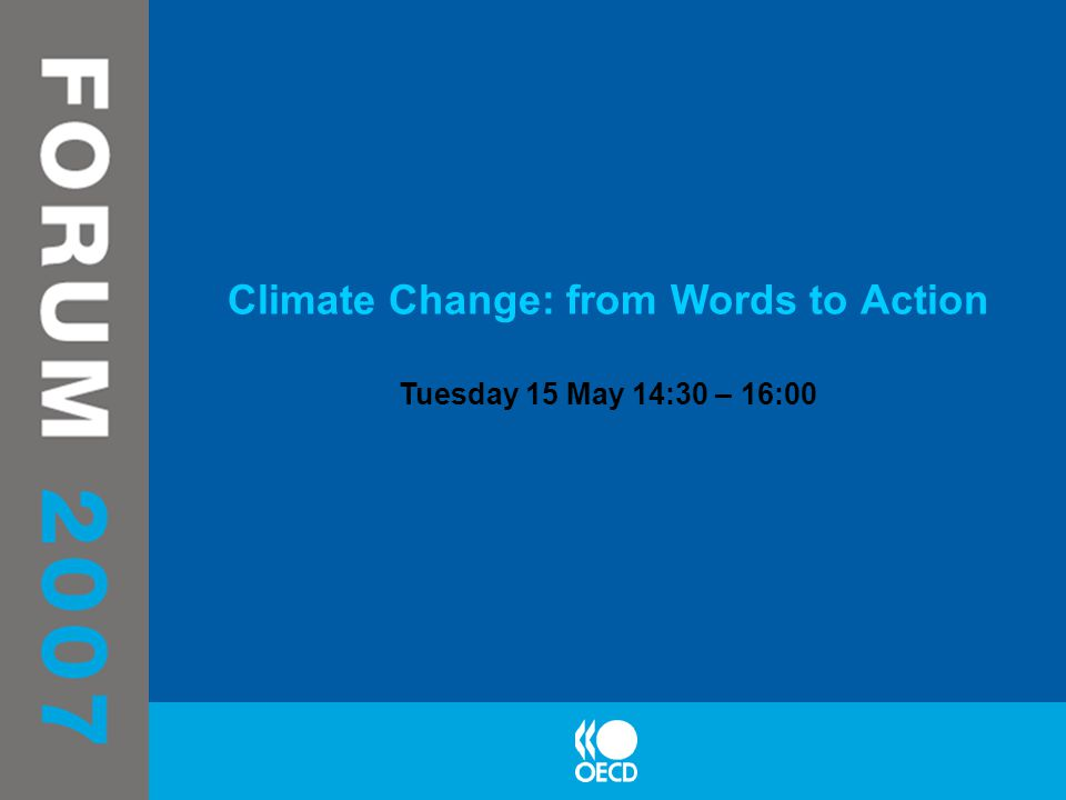 Climate Change: from Words to Action Tuesday 15 May 14:30 – 16:00