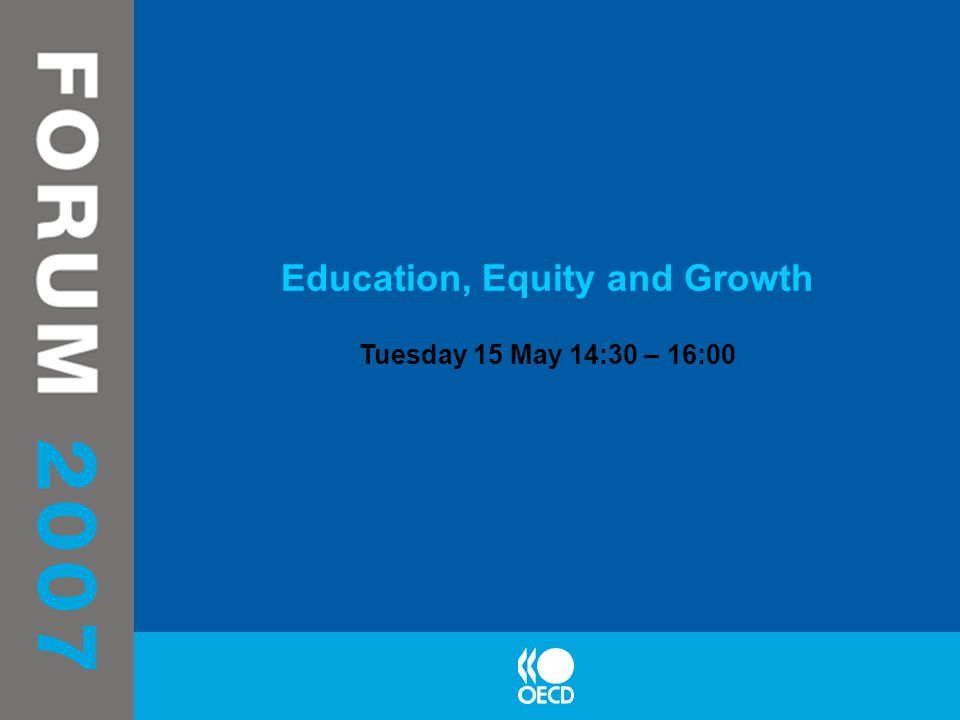 Education, Equity and Growth Tuesday 15 May 14:30 – 16:00