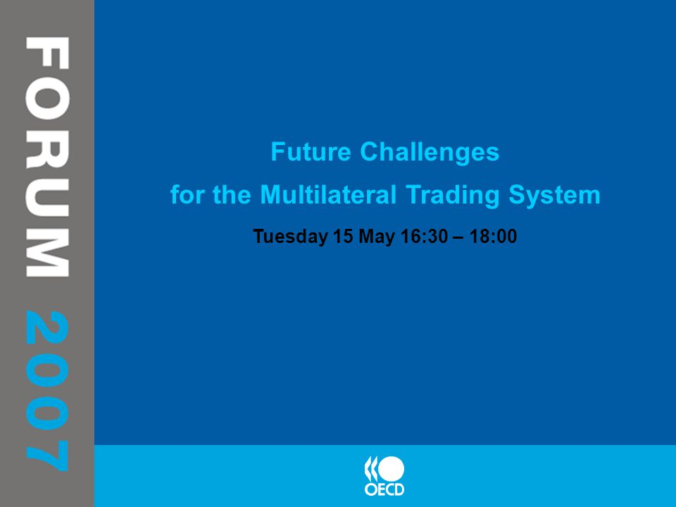 Future Challenges for the Multilateral Trading System Tuesday 15 May 16:30 – 18:00
