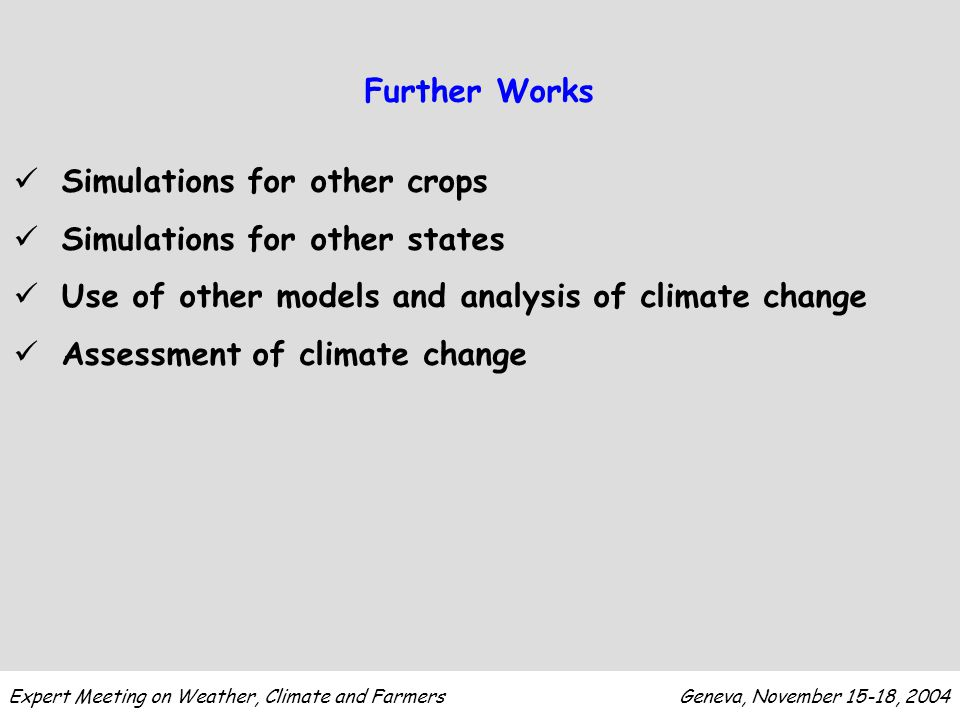 Further Works Simulations for other crops Simulations for other states Use of other models and analysis of climate change Assessment of climate change