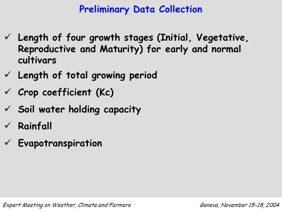 Preliminary Data Collection Length of four growth stages (Initial, Vegetative, Reproductive and Maturity) for early and normal cultivars Length of total growing period Crop coefficient (Kc) Soil water holding capacity Rainfall Evapotranspiration