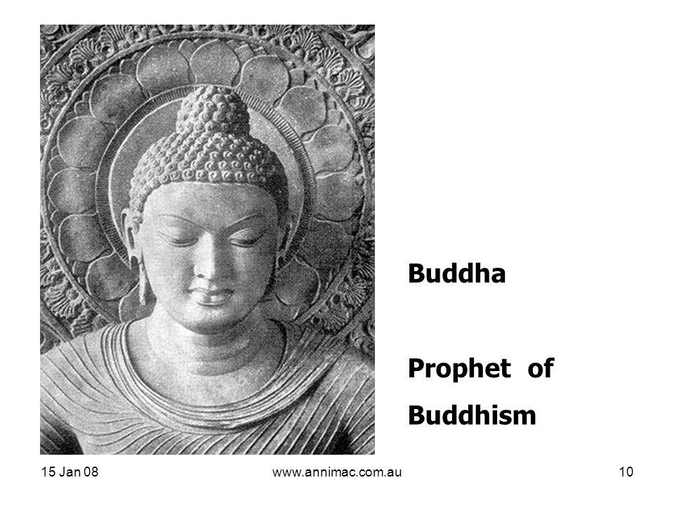 15 Jan 08www.annimac.com.au10 Buddha Prophet of Buddhism