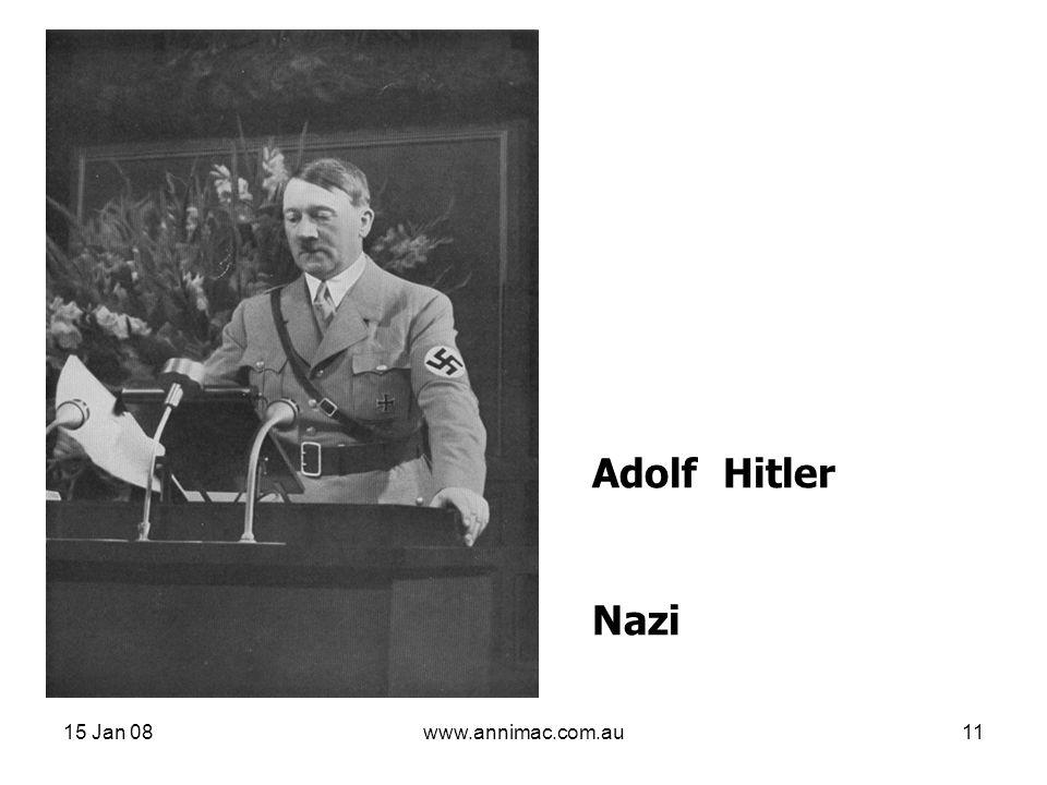 15 Jan 08www.annimac.com.au11 Adolf Hitler Nazi