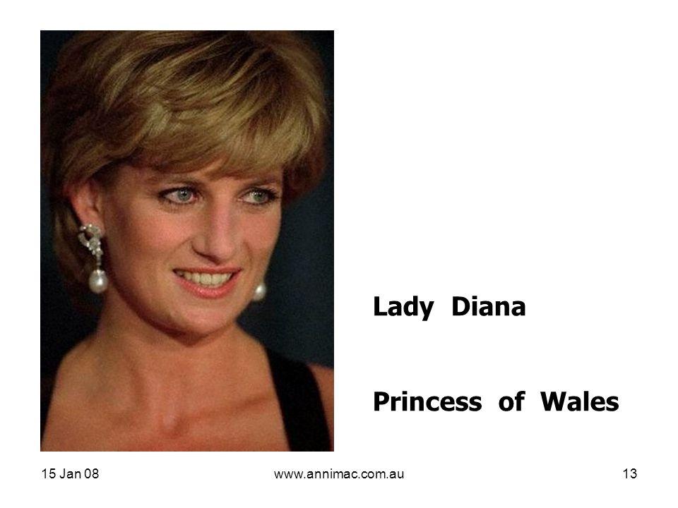 15 Jan 08www.annimac.com.au13 Lady Diana Princess of Wales