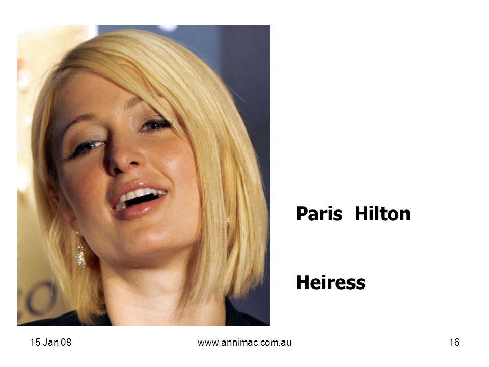15 Jan 08www.annimac.com.au16 Paris Hilton Heiress