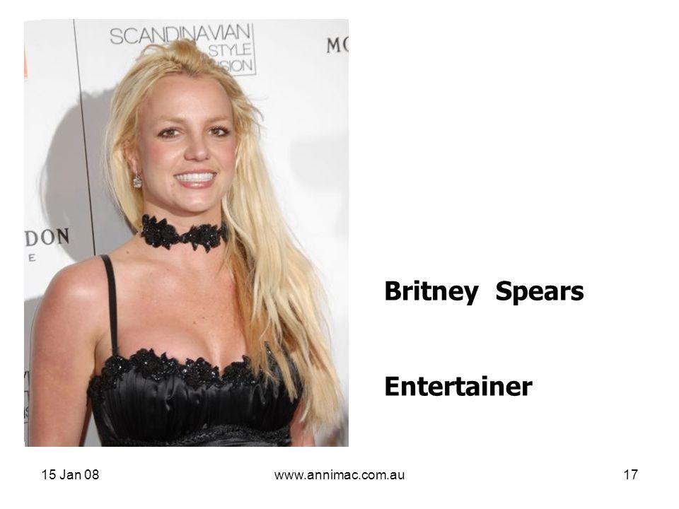 15 Jan 08www.annimac.com.au17 Britney Spears Entertainer