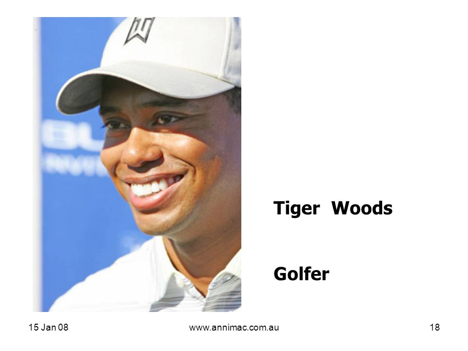 15 Jan 08www.annimac.com.au18 Tiger Woods Golfer