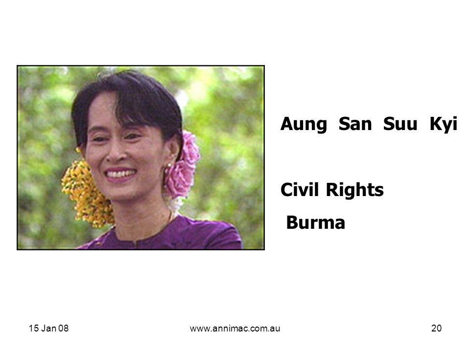 15 Jan 08www.annimac.com.au20 Aung San Suu Kyi Civil Rights Burma