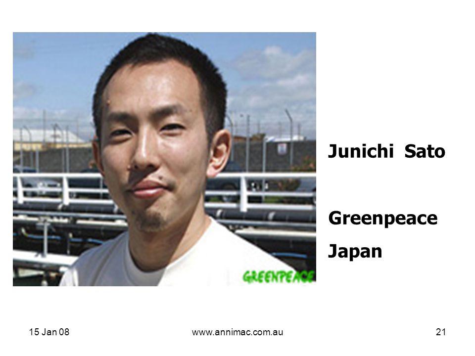 15 Jan 08www.annimac.com.au21 Junichi Sato Greenpeace Japan