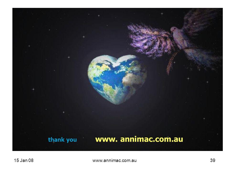 15 Jan 08www.annimac.com.au39 thank you www. annimac.com.au