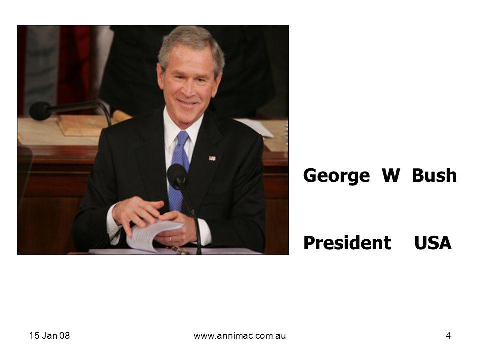 15 Jan 08www.annimac.com.au4 George W Bush President USA