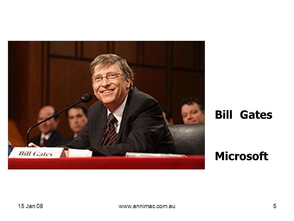 15 Jan 08www.annimac.com.au5 Bill Gates Microsoft