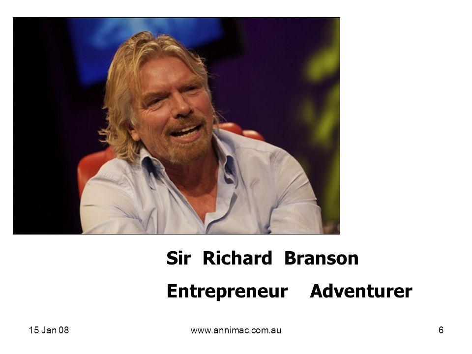 15 Jan 08www.annimac.com.au6 Sir Richard Branson Entrepreneur Adventurer