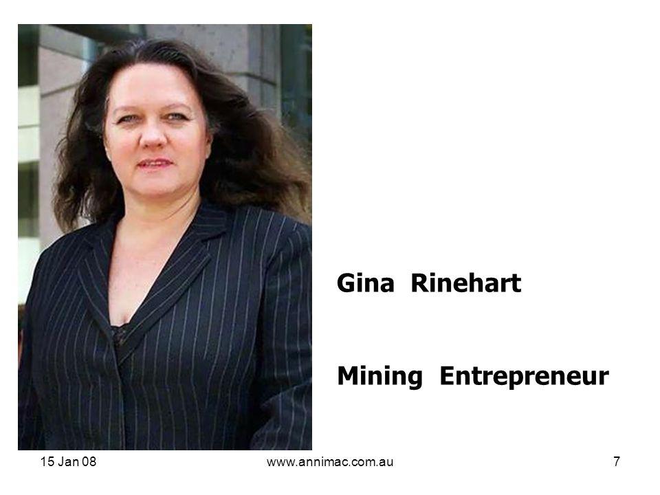 15 Jan 08www.annimac.com.au7 Gina Rinehart Mining Entrepreneur