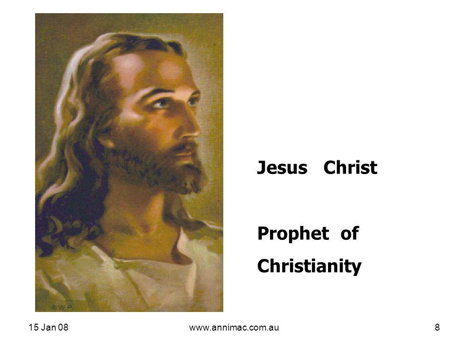 15 Jan 08www.annimac.com.au8 Jesus Christ Prophet of Christianity