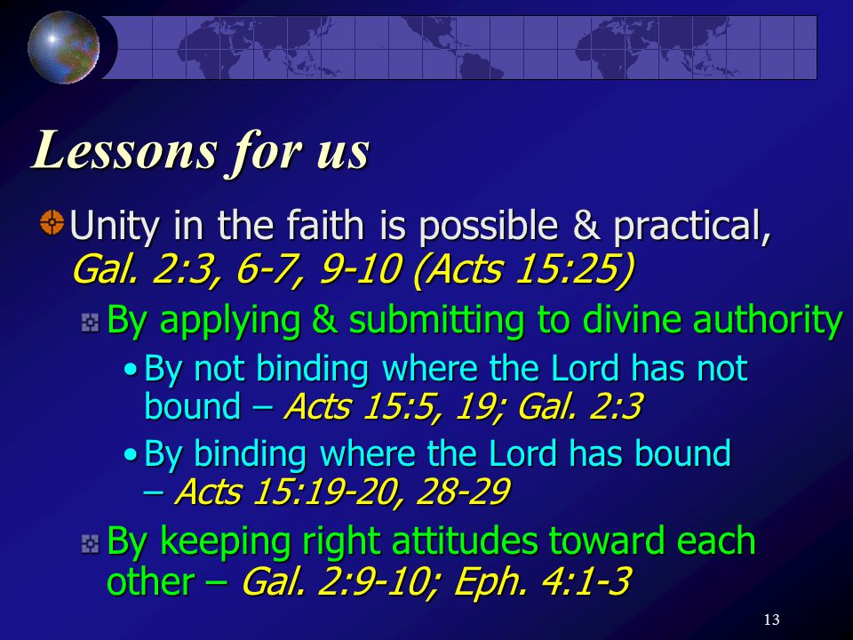 13 Lessons for us Unity in the faith is possible & practical, Gal.