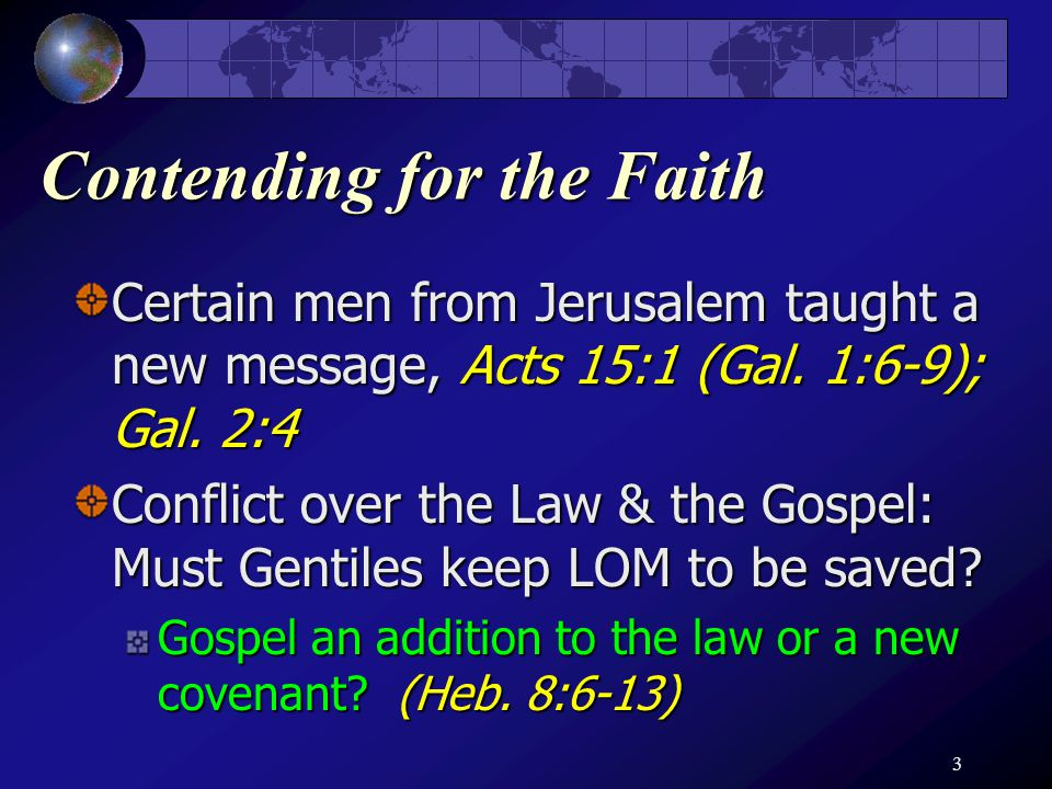 4 Contending for the Faith Implications upon previous gospel work: On the Jews: Were they saved by & obligated to keep the Law of Moses.