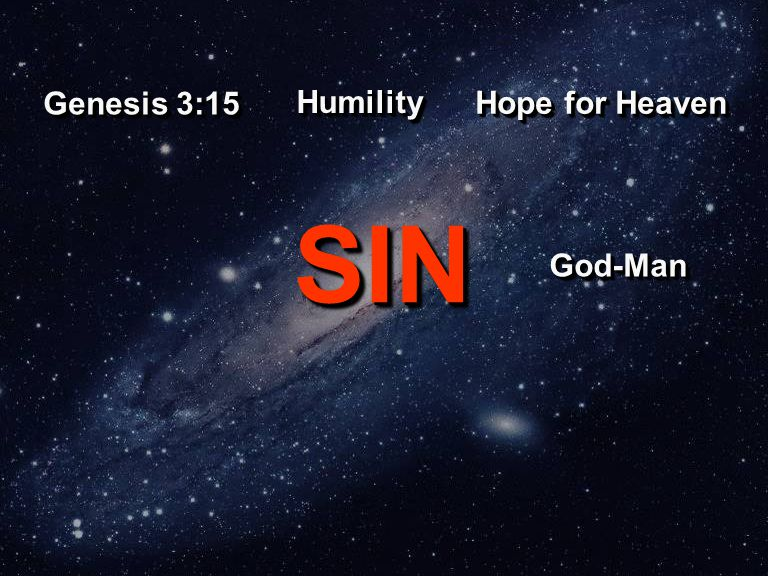 SINSIN God-ManGod-Man Genesis 3:15 HumilityHumility Hope for Heaven