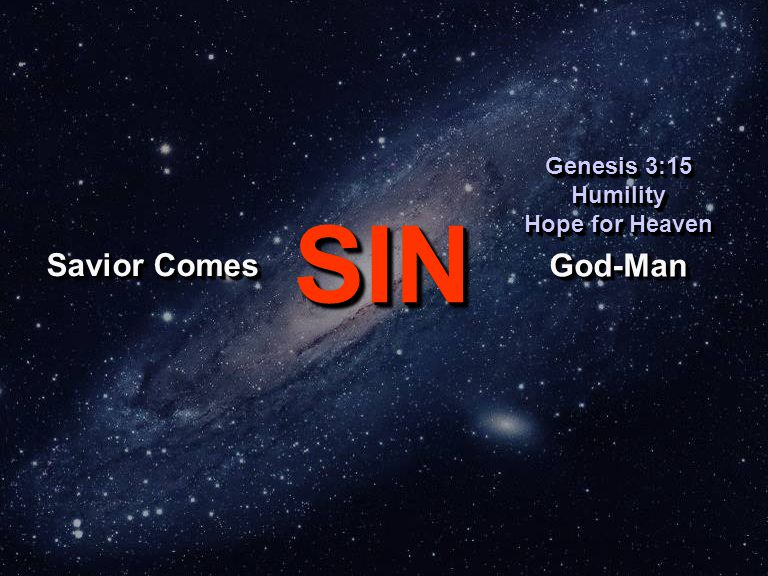 SINSIN God-ManGod-Man Genesis 3:15 Humility Hope for Heaven Genesis 3:15 Humility Hope for Heaven Savior Comes